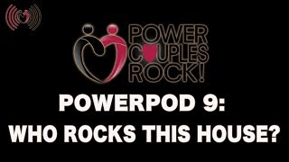 Power Couples Rock Podcast:  Who Rocks This House? - PowerPod #9