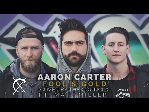 "Aaron Carter - ""Fool's Gold"" (Cover By The Council Ft. Matt Miller)"