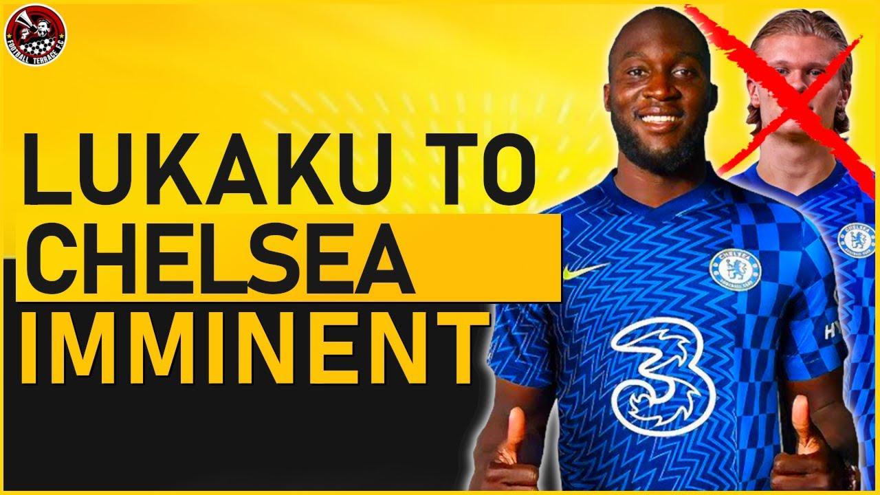 Lukaku to Chelsea IMMINENT! Chelsea END Haaland Transfer | Chelsea Transfer News