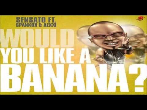SENSATO   Would You Like A Banana Final) (Original 2o12)