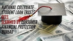National Collegiate Student Loan Trusts Gets Slammed by Consumer Financial Protection Bureau