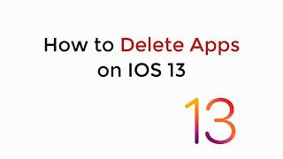 IOS 13 : How to Delete Apps on IOS 13