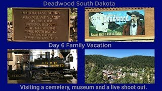 Day 6 Family Vacation Deadwood,SD Visiting a cemetery, museum and a live shoot out.