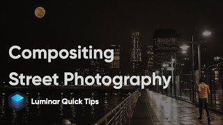 Moonrise Over Manhattan — Compositing Street Photography | Luminar Quick Tips