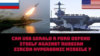 CAN USS GERALD R FORD DEFEND ITSELF AGAINST RUSSIAN ZIRCON MISSILE ?