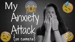 My Anxiety Attack on Camera