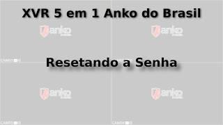 XVR 5 em 1 Anko do Brasil - Reset de Senhas