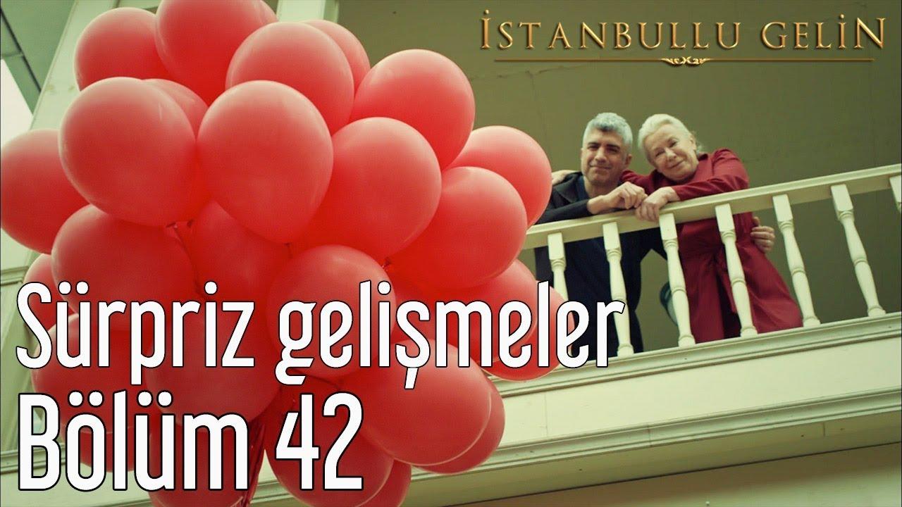 İstanbullu Gelin 42. Bölüm - Sürpriz Gelişmeler