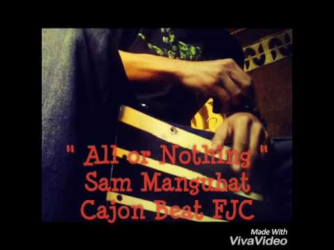 All Or Nothing By SAM MANGUBAT (Cajon Beat FJC)