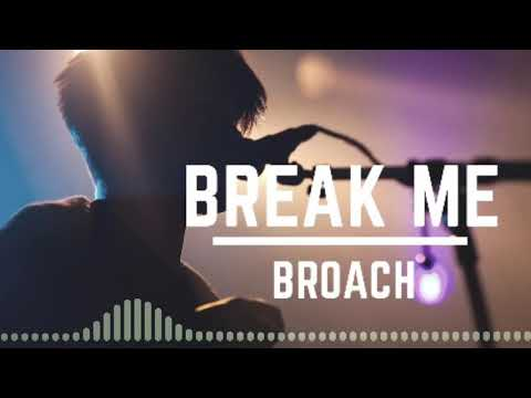 BROACH - BREAK ME
