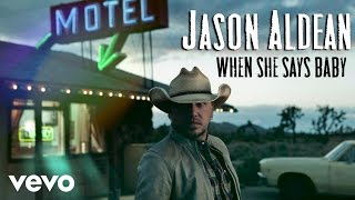 Jason Aldean - When She Says Baby (Audio Only)