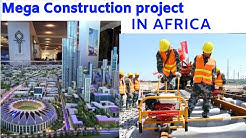 10 Mega Ongoing Construction Projects in Africa 2020