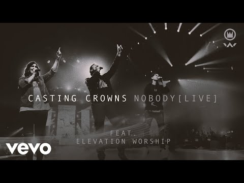 Casting Crowns - Nobody (Live) ft. Elevation Worship