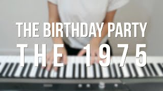 The Birthday Party - The 1975 - Piano cover
