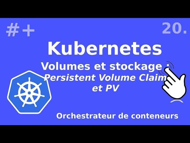 Kubernetes - 20. Les Persistent Volume Claim (PVC et PV)