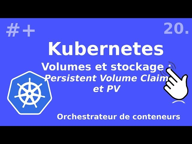 Kubernetes - 20. Les Persistent Volume Claim (PVC et PV) | tutos fr