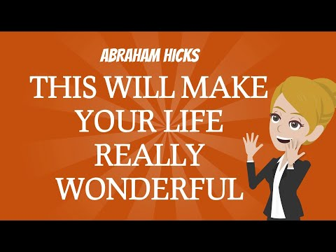 Abraham Hicks ~ This Will Make Your Life Really Wonderful