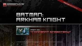 Batman: Arkham Knight (PS4) Gamechive (City of Fear, Pt 22: Confront Scarecrow) [NS+]
