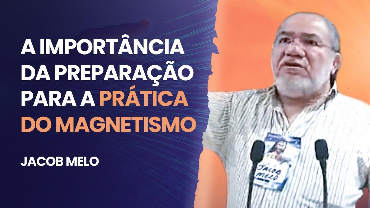 JACOB MELO | PREPARAÇÃO PARA A PRÁTICA DO MAGNETISMO !