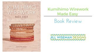 Book Review: Kumihimo Wirework Made Easy - 20 Braided Jewelry Designs