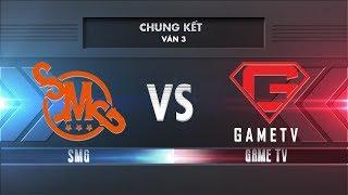 [Chung Kết] SMG vs GAMETV [Ván 3][26.11.2017] - Garena Liên Quân Mobile