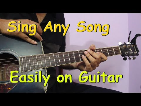 How to Play and Sing Any Song Easily on Guitar – कोई भी गाना अराम से गाओ