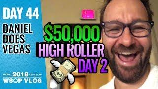 $50,000 High Roller Day 2 - 2018 WSOP VLOG DAY 44