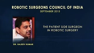 The Patient-Side Surgeon in Robotic Surgery- Dr. Rajeev Kumar