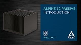 ARCTIC Alpine 12 Passive Introduction