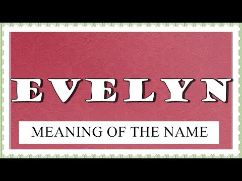 NAME EVELYN- FUN FACTS AND MEANING OF THE NAME