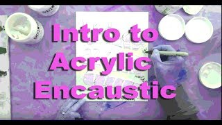 Acrylic Painting Techniques - Intro to Acrylic Encaustic & Info on Pigments