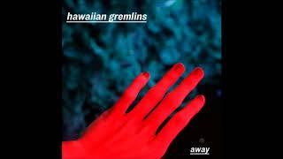 Hawaiian Gremlins - Away