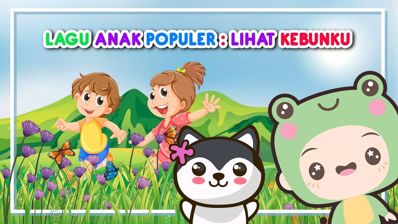 Lihat kebunku   lagu anak indonesia populer