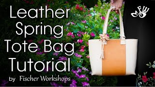 Leather Spring Tote Bag Tutorial by Fischer Workshops