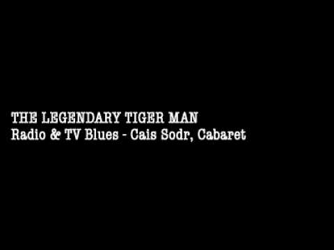 THE LEGENDARY TIGER MAN  Radio & TV Blues - Cais Sodr' Cabaret
