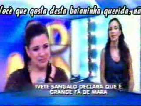 Ivete Sangalo declara que é grande fã de MARA MARA...