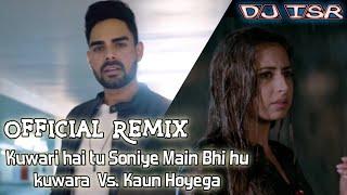 Kuwari hai tu Soniye Main Bhi hu kuwara  Vs. Kaun Hoyega (Official Remix) Dj Isr