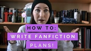 How To Plan FanFiction | BethRobinson94