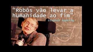 Stephen Hawking diz que robôs vão levar humanidade ao fim