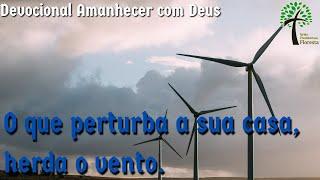 O que perturba a sua casa, herda o vento // Amanhecer com Deus // Igreja Presbiteriana Floresta - GV