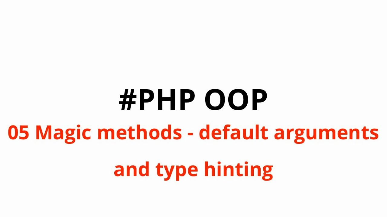 5 PHP OOP Magic method  tostring , default arguments and typehinting