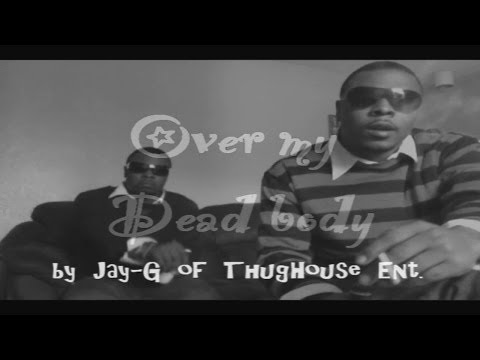 Over My Dead Body - Jay-G Of ThugHouse Ent.