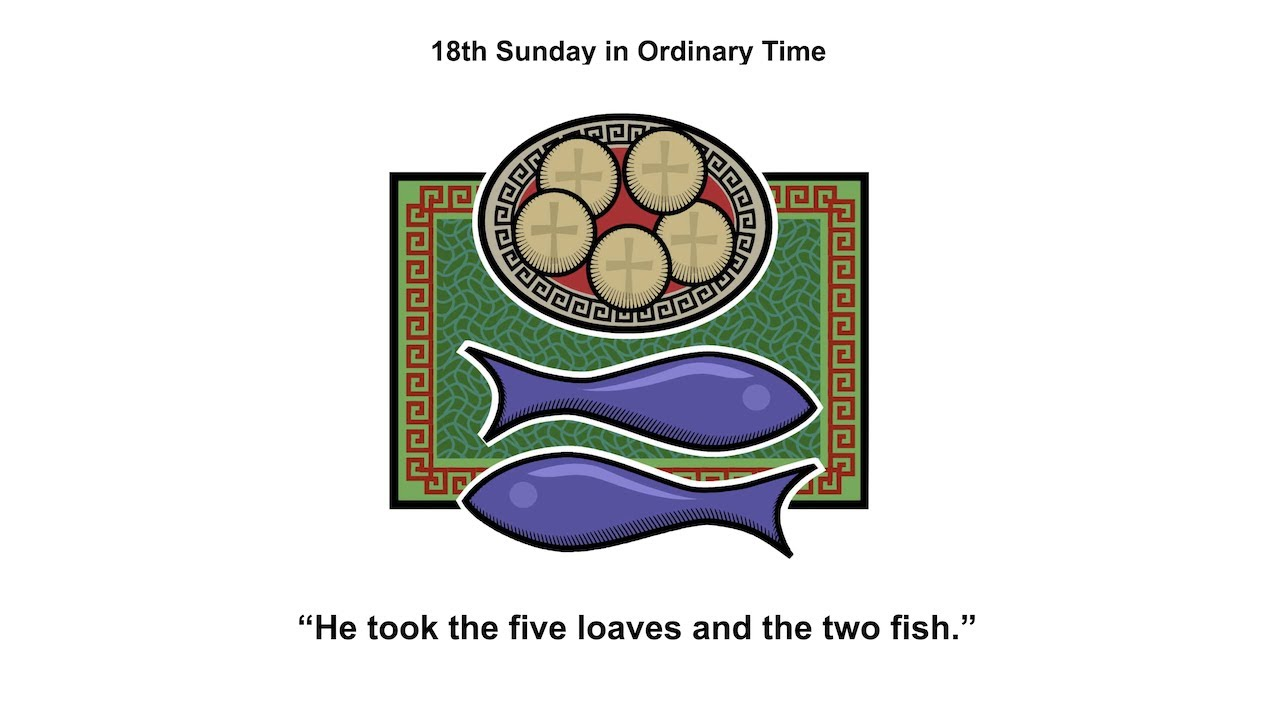 Five Loaves and Two Fish.  Homily for the 18th Sunday in Ordinary Time, Year A