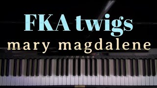 FKA twigs - mary magdalene Piano Cover