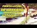 FIESTA de WEEKEND - Latino Dance VERANO 2018 Mix | REGGAETON 2018 LATINO PARTY MIX