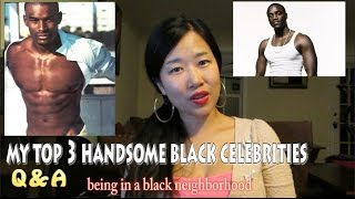 My Top 3 Handsome Black Celebrities | Being in a Black Neighborhood | Q&A