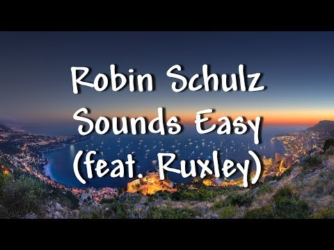Robin Schulz - Sounds Easy (feat. Ruxley)...
