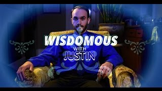 "Wisdomous Words with Justin - ""The Way She Goes"""