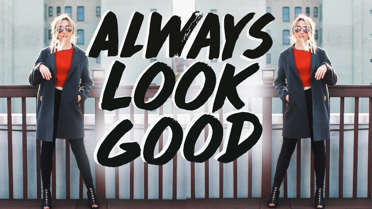 HOW TO ALWAYS LOOK GOOD