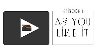 As You Like It - Episode 1